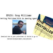 EP218: Gray Williams - Getting Published With An Amazing Agent - The